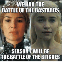 Memes, 🤖, and Bastard: WE HAD THE  BATTLE OF THE BASTARDS  SEASON WILL BE  THE BATTLE OF THE BITCHES And I can't wait to watch it. GameOfThrones