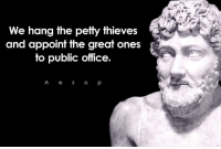 Memes, Petty, and Office: We hang the petty thieves  and appoint the great ones  to public office.  A o