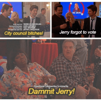 WE  HARK LAWRENCE  texalia PAUL B0YOSTON  Jerry forgot to vote  City council bitches!  Promotional Consideration Furnished By  Dammit Jemy! Aha don't be like Jerry today