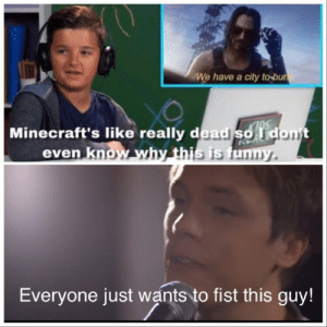Bad, Funny, and Blue: We have a city to bu  Minecraft's like really dead so Tdont  even know why this is funny  KIRS  Everyone just wants to fist this guy! A bad blue shirt kid