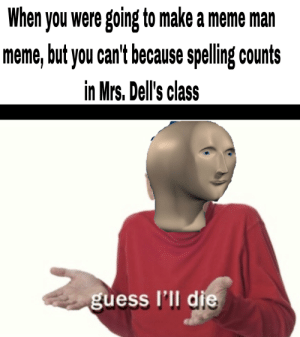 We have a new English teacher, Mrs.Dell, who asked us to make a meme about one of her class rules.: We have a new English teacher, Mrs.Dell, who asked us to make a meme about one of her class rules.