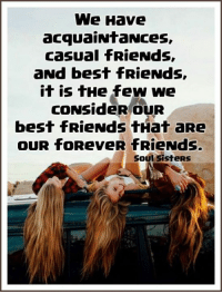 Friends, Memes, and Sister, Sister: We Have  acquaintances,  casual fRieNds,  aNd best RieNds,  it is  tHe few we  CONSideR OUR  best RieNds tHat aRe  COUR foReveR fRieNds.  Soul sisteRs