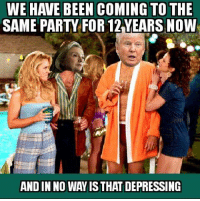 You kids probably don't even get Anchorman references.: WE HAVE BEEN COMING TO THE  SAME PARTY FOR 12YEARS NOW  AND IN NO WAY ISTHAT DEPRESSING You kids probably don't even get Anchorman references.