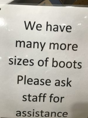 When your a introvert and this is what you see at a store: We have  many more  sizes of boots  Please ask  staff for  assistance When your a introvert and this is what you see at a store