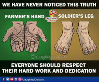 hard work and dedication: WE HAVE NEVER NOTICED THIS TRUTH  FARMER'S HAND  SOLDIER'S LEG  LAUGHING  ©Laughing:Colours  EVERYONE SHOULD RESPECT  THEIR HARD WORK AND DEDICATION