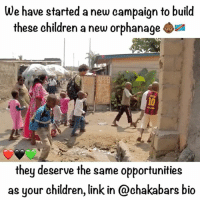 Memes, 🤖, and Pdf: We have started a new campaign to build  these children a new orphanage  iza  they deserve the same opportunities  as your children, link in @chakabars bio Patrice Lumumba eco village :) It's not going to be easy but it is going to be worth it. Please support and donate (link in my bio). We are going to build the children a paradise. Orphanage, school, sports centre, farm, textiles business, volunteering centre and much more. If you know someone who can donate a big donation (over £10,000) then get them to email me chaka@iheartafrica.org and we will send them the PDF of what are are building. Love and respect Chakabars