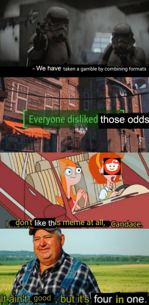 Meme, Reddit, and Taken: We have taken a gamble by combining formats  -  Everyone disliked those odds  ndon't like this meme at all, Candace.  It aint good  but it's four in one. Totally worth it