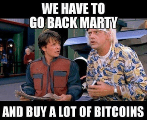 Dank, Memes, and Reddit: WE HAVE TO  GO BACK MARTY  AND BUY A LOT OF BITCOINS *sigh* bitcoin by maxxxxxxzzz FOLLOW 4 MORE MEMES.