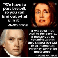 """They were aware~Highwayman: """"We have to  pass the bill,  so you can  find out what  is in it  -NANCY PELOSI  It will be of little  avail to the people..  if the laws be so  voluminous that  they cannot be read,  or so incoherent  that they cannot be  understood  JAMES MADISON They were aware~Highwayman"""