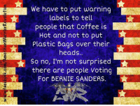The problem is if it weren't for the warning labels Darwin would have reduced the constituency of the liberal left. - Cold Dead Hands 2nd Amendment Gear CDH2A.COM/shop: We have to put warning  labels to tell  people that Coffee is  Hot and not to put  Plastic Bags over their  heads.  So no, I'm not surprised  there are people voting  For BERNIE SANDERS. The problem is if it weren't for the warning labels Darwin would have reduced the constituency of the liberal left. - Cold Dead Hands 2nd Amendment Gear CDH2A.COM/shop