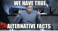 They're yuge: WE HAVE TRUE,  ALTERNATIVE FACTS  imgfip.com They're yuge