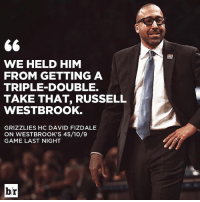 It's the small victories. 😂: WE HELD HIM  FROM GETTING A  TRIPLE DOUBLE.  TAKE THAT, RUSSELL  WESTBROOK.  GRIZZLIES HC DAVID FIZDALE  ON WESTBROOK'S 45/10/9  GAME LAST NIGHT  br It's the small victories. 😂