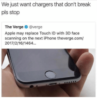 Apple, Iphone, and Break: We just want chargers that don't break  pls stop  The Verge @verge  Apple may replace Touch ID with 3D face  scanning on the next iPhone theverge.com/  2017/2/16/1464. @timcook u need to see this