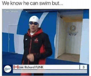 Fresh, Funny, and Memes: We know he can swim but.  Tankismatra  CAN Richard FUNK nice 37+ So Fresh & Funny Memes