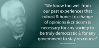"""Memes, Nelson Mandela, and South Africa: """"We know too well from  our past experiences that  robust & honest exchange  of opinions & criticism is  necessary for any society to  be truly democratic & for any  government to stay on course""""  Nelson Rolihlahla Mandela """"We know too well from our past experiences that robust and honest exchange of opinions and criticism is necessary for any society to be truly democratic and for any government to stay on course."""" ~ Nelson Mandela during an Address at a Luncheon of the Conference of Editors, South Africa, 6 September 1994 #LivingTheLegacy #MadibaRemembered   www.nelsonmandela.org www.mandeladay.com archive.nelsonmandela.org"""