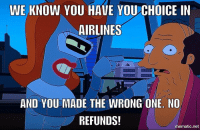 "Be Like, Tumblr, and Blog: WE KNOW YOU HAVE YOU CHOICE IN  AIRLINES  AND YOU MADE THE WRONG ONE. NO  REFUNDS!  mematic.net <p><a href=""http://scifiseries.tumblr.com/post/160110773804/united-airlines-be-like"" class=""tumblr_blog"">scifiseries</a>:</p>  <blockquote><p>United Airlines be like…</p></blockquote>"