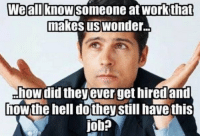 Dank, 🤖, and Job: We  knoWSomeone at Work that  makes us Wonder  how did they ever get hired and  ow the hell dothey Still havethis  job? We all know one.
