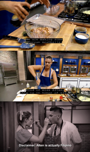 eggsaladstain: god bless the producers of worst cooks: We  Korean meatballs  making some  are   Kind of miss  this  Alten,  him  is  in honor  of   AMERICA  Disclaimer: Alten is actually Filipino eggsaladstain: god bless the producers of worst cooks