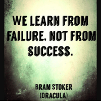 Memes, Dracula, and Failure: WE LEARN FROM  FAILURE, NOT FROM  SUCCESS  BRAM STOKER  (DRACULA) goldenquotes failure rosalulita