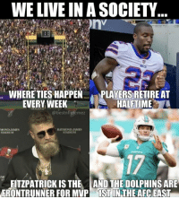 https://t.co/GsRks4oiXW: WE LIVE IN A SOCIETY  WHERE TIES HAPPEN  EVERY WEEK  PLAYERS RETIRE AT  HALFTIME  @bestnflpfemez  MOND JAMES  STADIUM  RAYMOND JAMES  STADIUNM  17  S7  FITZPATRICK IS THE AND THE DOLPHINS ARE  FRONTRUNNER FOR MVP İSTIN THE AFC EAST https://t.co/GsRks4oiXW