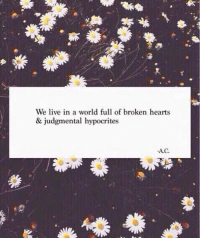 Hearts, Live, and World: We live in a world full of broken hearts  & judgmental hypocrites  А.С.
