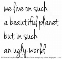 Blogspot, Http, and Live: we live on suck  a veautitui planet  but in such  O Share Inspire tes http://shareinspirequotes.blogspot.com/