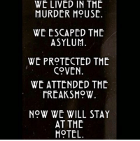 Memes, 🤖, and Asylum: WE LIVED IN THE  MURDER HOUSE.  WE ESCAPED THE  ASYLUM.  WE PROTECTED THE  COVEN.  WE ATTENDED THE  FREAK SH9W.  NOW WE WILL STAY  AT THE  HOTEL 😈