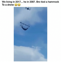 All fun and games till the battery run out 😂: We living in 2017... he in 2087. Bro tied a hammock  To a drone All fun and games till the battery run out 😂
