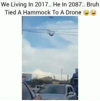 😂😂😂: We Living In 2017.. He In 2087.. Bruh  Tied A Hammock To A Drone 😂😂😂