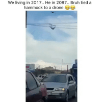 Just tag someone bruh 🤦🏾♂️ @yourdailytopics YDT: We living in 2017.. He in 2087.. Bruh tied a  hammock to a drone Just tag someone bruh 🤦🏾♂️ @yourdailytopics YDT
