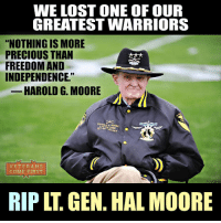 "Memes, Auburn, and Vietnamese: WE LOST ONE OF OUR  GREATEST WARRIORS  ""NOTHING IS MORE  PRECIOUS THAN  FREEDOM AND  INDEPENDENCE.""  HAROLD G. MOORE  VETERANS  ME FIRST  RIP LT GEN. HALMOORE Retired Lt. Gen. Harold G. ""Hal"" Moore, the American hero known for saving most of his men in the first major battle between the U.S. and North Vietnamese armies, died late Friday in his sleep at his home in Auburn, Alabama. He was 94. Joseph Galloway, who with Moore co-authored the book ""We Were Soldiers Once ... and Young,"" said Moore, his friend of 51 years, died two days shy of his 95th birthday. ""There's something missing on this earth now. We've lost a great warrior, a great soldier, a great human being and my best friend. They don't make them like him anymore,"" Galloway said. Moore was best known for his actions at the 1965 Battle of Ia Drang, where he was a lieutenant colonel in command of the 1st Battalion, 7th Cavalry Regiment. His actions were later reflected in the movie ""We Were Soldiers"" in which actor Mel Gibson portrayed Moore. The book tells what happened to virtually every trooper involved in the 34-day campaign and the climactic four-day battle in which 234 Americans died at landing zones X-Ray and Albany in November 1965. Galloway, a former war correspondent for United Press International, said Moore was ""without question, one of the finest commanders I ever saw in action."" ""Those of us who survived Landing Zone X-Ray survived because of his brilliance of command. I think every one of us thought we were going to die at that place except Hal Moore. He was certain we were going to win that fight and he was right,"" Galloway recalled. Lt. Gen. Hal Moore is a rare example of responsible, balanced and extremely professional military leader. Today's America sorely lacks people like Moore, such people as he should lead our Military forward. Future US military officers should take him for a model. We've lost a true warrior. Rest in peace, General Moore. veteranscomefirst veterans_us Veterans Usveterans veteransUSA SupportVeterans Politics USA America Patriots Gratitude HonorVets thankvets supportourtroops semperfi USMC USCG USAF Navy Army military"