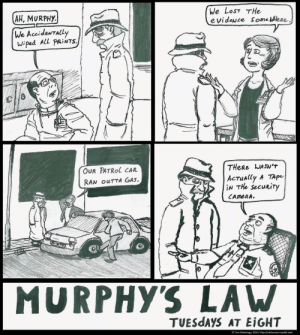 Tumblr, Lost, and Http: We LosT THe  evideNce Some leee  AH, MURPHy.  We AccideNTALL  wiped ALL PRİNTS.  OUR PATRol CAR  RAN ouTTA GAs.  THeRe WASNT  AcTually A TApe  iN THe Secuuty  MURPHYS LAW  TUESdAYS AT EİGHT  Tom Weterings, 2014/http://editorman.tumblr.com It's the Law [OC]