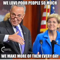 Love, Memes, and 🤖: WE LOVE POOR PEOPLE SOMUCH  TURNING  POINT USA  WE MAKE MORE OF THEM EVERY DAY Pretty Much... #BigGovSucks
