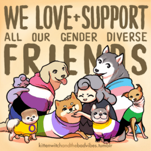 Friends, Love, and Social Media: WE LOVE-SUPPORT  ALL OUR GENDER DIVERSE  kittenwitchandthebadvibes.tumblr kittenwitchandthebadvibes: Sweaters: Knitted ✔Puppers: Petted ✔Gender Diverse Friends: PROTECTED ✔✔✔  I think we all need a little trans positivity on our social media right now, so here's a preview of an upcoming post 💖🏳️‍🌈