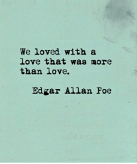 Love, Foe, and More: We loved with a  love that was more  than love.  Edgar Allan Foe