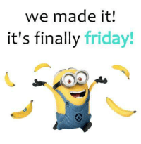 Join Minion Jokes for more :): we made it!  it's finally friday! Join Minion Jokes for more :)