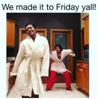 We made it to Friday yall! Yes baby!!!!! Felt like I've been working for 10 days straight