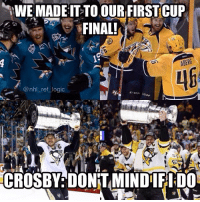 Bad, Logic, and Memes: WE MADE IT TO OUR FIRST CUP  FINAL!  ABERG  @nhl ref logic  CROSBY DONTAMINDIIFIDO Crosby is the first player to lift the Cup in San Jose and Nashville. Feels bad man