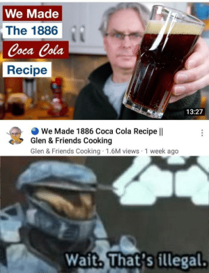 Coca-Cola, Dank, and Friends: We Made  The 1886  Coca Cola  Recipe  13:27  We Made 1886 Coca Cola Recipe ||  Glen & Friends Cooking  Glen & Friends Cooking 1.6M views 1 week ago  Wait. That's illegal. Wasnt there cocaine by SkoomaDesu MORE MEMES