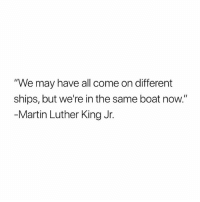 """Martin, Martin Luther King Jr., and Memes: """"We may have all come on different  ships, but we're in the same boat now.""""  Martin Luther King Jr. MartinLutherKing 👑💯"""