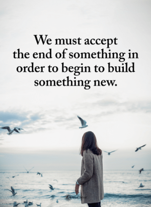Memes, 🤖, and Accept: We must accept  the end of something in  order to begin to build  something new.