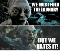 Laundry: WE MUST FOLD  THE LAUNDRY  BUT WE  HATES IT!