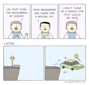 Meme, True, and Tumblr: WE MUST PUSH SOME BOUNDARIES  THE BOUNDARIES ARE T  I CAN'T THINK  OF A SINGLE TIME  THAT WOULD  BE TRUE  THERE FOR  A REASON, TIM.  OF SCIENCE  LATER  END  poorlydrawnlines.com Boundarieshttp://meme-rage.tumblr.com