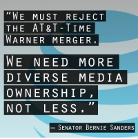 We couldn't agree more with U.S. Senator Bernie Sanders.  Corporate mega-mergers hurt consumers, stifle competition and poison our democracy. Sign the petition: Tell the Justice Department to stop the AT&T-Time Warner merger. http://credo.cm/3kDxF: WE MUST REJECT  THE AT&T TIME  WARNER MERGER  WE NEED MORE  DIVERSE MEDIA  OWNERSHIP  NOT LESS  SENATOR BERNIE SANDERS We couldn't agree more with U.S. Senator Bernie Sanders.  Corporate mega-mergers hurt consumers, stifle competition and poison our democracy. Sign the petition: Tell the Justice Department to stop the AT&T-Time Warner merger. http://credo.cm/3kDxF