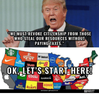 "Memes, Verizon, and Bobcat: ""WE MUST REVOKE CITIZENSHIP FROM THOSE  WHO STEAL OUR RESOURCES WITHOUT  PAYING TAXES  Bobcat  Albertsons  Verizon  ESLA  OK.ELET'S STARTCHERE!  GARMIN  LEXMARK  America  Bankof SONIC  Western  ALLSUPS  enny  Walmar  NSTAGRAM STRUEACTIVIST Subscribe to our mailing list and receive our awesome content for FREE - http://goo.gl/caXxWZ"