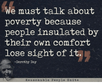 Memes, Asos, and 🤖: We must talk about  poverty because  people insulated by  their own comfort  lose sight of it.  Dorothy Day  Re aso n able Pe o ple Unit e via Reasonable People Unite