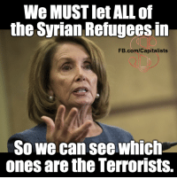 Of course...: We MUSTIetALL of  the Syrian Refugees in  FB.com/Capitalists  So we can see which  ones are the Terrorists. Of course...