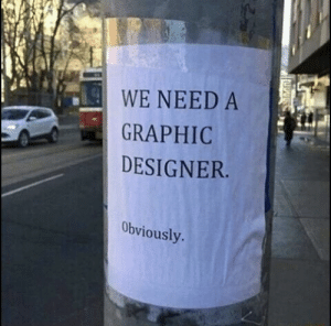 Best, Graphic Designer, and Ever: WE NEED A  GRAPHIC  DESIGNER  Obviously Best Flyer Ever
