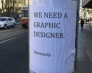 Self-aware: WE NEED A  GRAPHIC  DESIGNER  Obviously. Self-aware