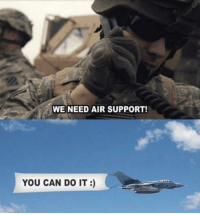 Tumblr, Blog, and Http: WE NEED AIR SUPPORT!  YOU CAN DO IT:) memehumor:  Positive reinforcements